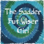 The Sadder But Wiser Girl