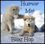 humor me